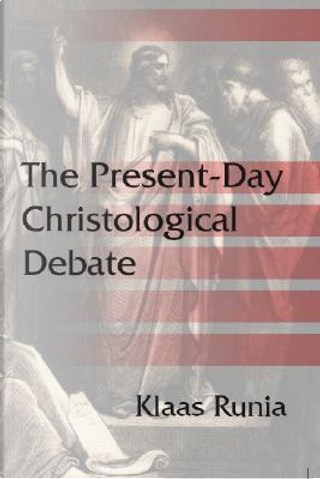 The present-day Christological Debate by Klaas Runia