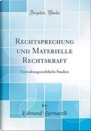 Rechtsprechung und Materielle Rechtskraft by Edmund Bernatzik