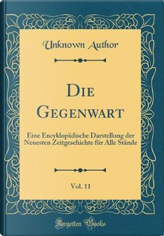 Die Gegenwart, Vol. 11 by Author Unknown