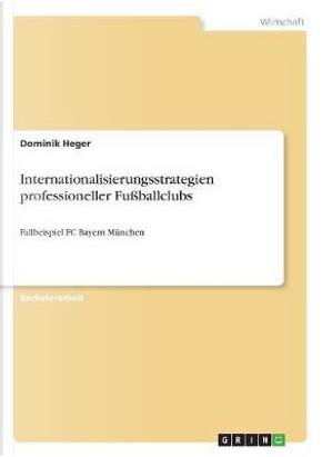 Internationalisierungsstrategien professioneller Fußballclubs by Dominik Heger