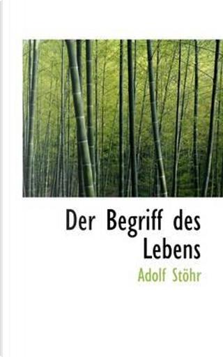 Der Begriff Des Lebens by Adolf Sthr