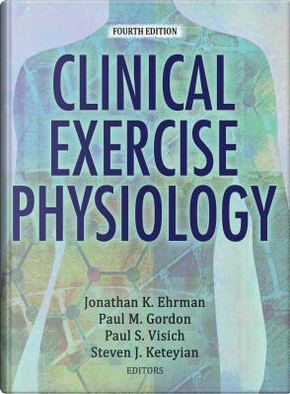 Clinical Exercise Physiology by Jonathan K. Ehrman
