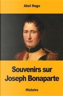 Souvenirs Sur Joseph Bonaparte by Abel Hugo