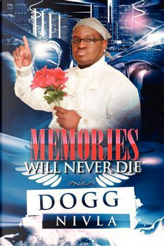 Memories Will Never Die!! by Dogg Nivla