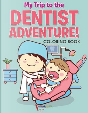 My Trip to the Dentist Adventure! Coloring Book by Activibooks for Kids