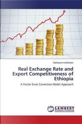 Real Exchange Rate and Export Competitiveness of Ethiopia by Abebayew Kebbebaw