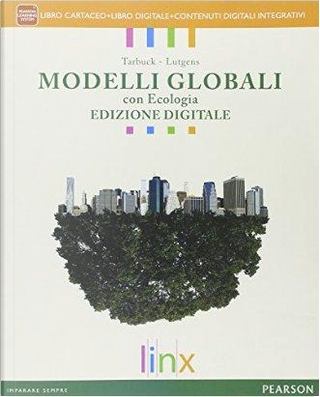 Modelli globali con ecologia. Con Il rischio sismico. Per le Scuole superiori. Con e-book. Con espansione online by Edward J. Tarbuck