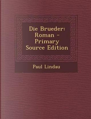 Die Brueder by Paul Lindau