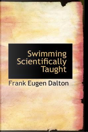 Swimming Scientifically Taught by Frank Eugen Dalton