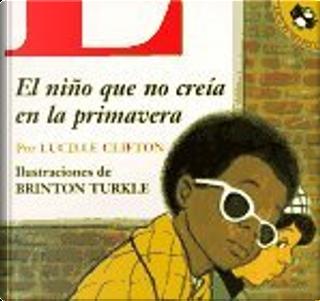 Nino Que No Creia en la Primavera, El by Lucille Clifton, Brinton Turkle