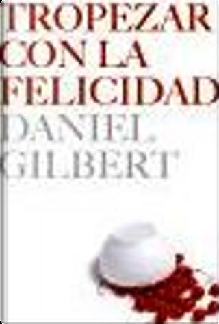 Tropezar con la felicidad by Daniel Gilbert