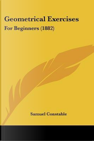 Geometrical Exercises by Samuel Constable