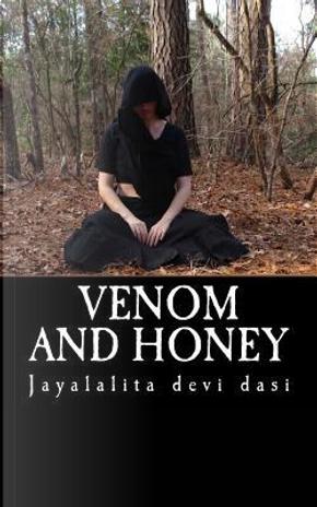 Venom and Honey by Jayalalita Devi Dasi