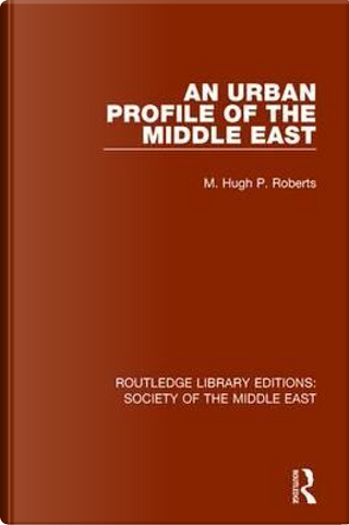 An Urban Profile of the Middle East by Hugh Roberts