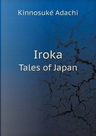 Iroka Tales of Japan by Kinnosuke Adachi