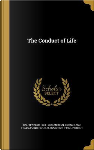 CONDUCT OF LIFE by Ralph Waldo 1803-1882 Emerson