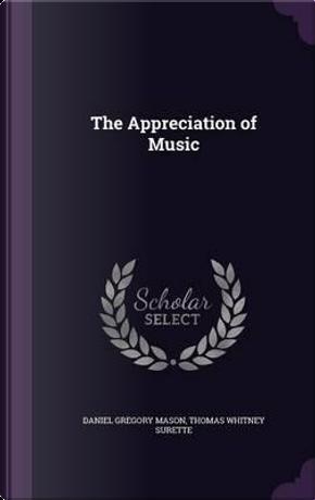 The Appreciation of Music by Daniel Gregory Mason