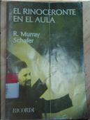 El rinoceronte en el aula by R. Murray Schafer