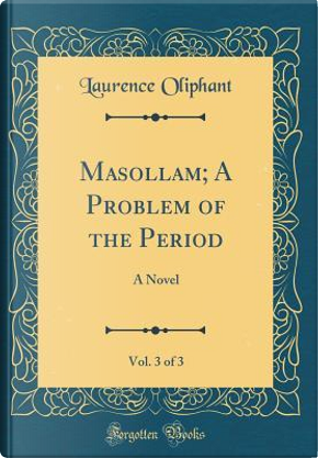 Masollam; A Problem of the Period, Vol. 3 of 3 by Laurence Oliphant