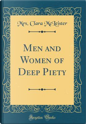 Men and Women of Deep Piety (Classic Reprint) by Mrs. Clara McLeister