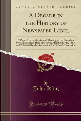A Decade in the History of Newspaper Libel by John King