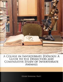 A Course in Invertebrate Zo Logy by Henry Sherring Pratt
