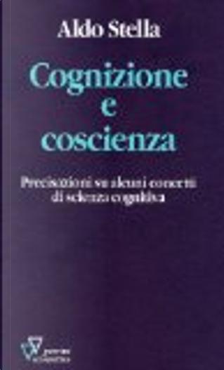 Cognizione e coscienza. Precisazioni su alcuni concetti di scienza cognitiva by Aldo Stella