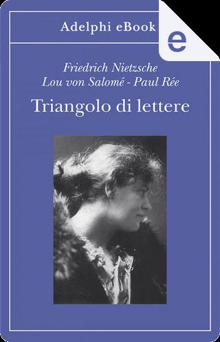Triangolo di lettere by Lou Andreas-Salomé, Friedrich Nietzsche, Paul Rée