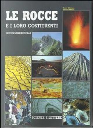 Le rocce e i loro costituenti by Lucio Morbidelli