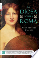 La diosa contra Roma by Pilar Sánchez Vicente