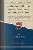 A Manual of Botany for the Northern and Middle States by Amos Eaton