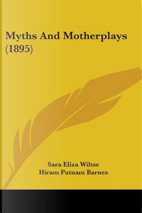 Myths And Motherplays by Sara Eliza Wiltse