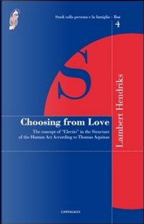 Choosing from love. The concept of «election» in the structure of the human act according to Thomas Aquinas by Lambert Hendriks
