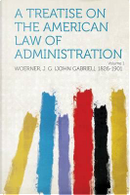 A Treatise on the American Law of Administration Volume 1 by J. G. (John Gabriel) Woerner
