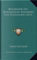 Biographie Des Troubadours Bernhard Von Ventadorn (1873) by Hans Bischoff