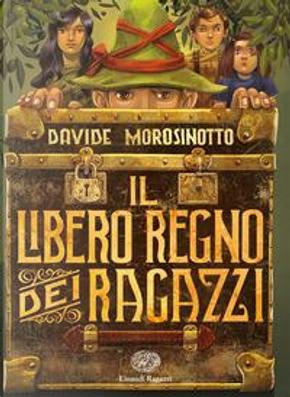 Il libero regno dei ragazzi by Davide Morosinotto