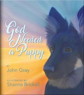 God Needed a Puppy by John Gray
