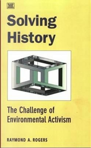 Solving History by Raymond A. Rogers