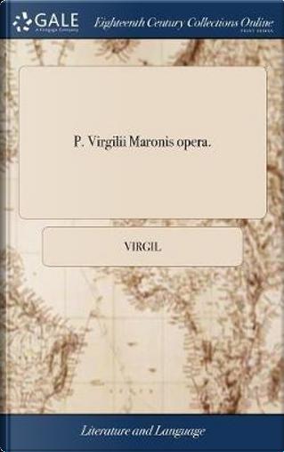 P. Virgilii Maronis Opera. by Virgil