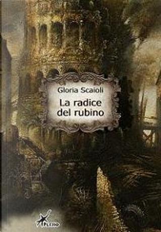 La radice del rubino by Gloria Scaioli