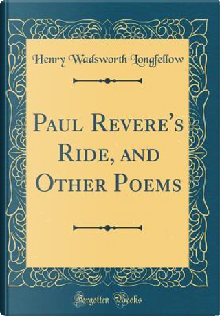Paul Revere's Ride, and Other Poems (Classic Reprint) by Henry Wadsworth Longfellow
