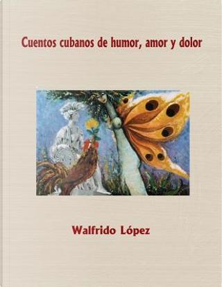 Cuentos cubanos de humor, amor y dolor by Walfrido Lopez