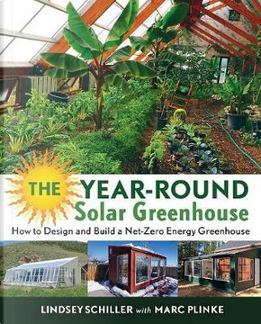 The Year-Round Solar Greenhouse by Lindsey Schiller