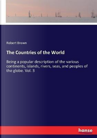 The Countries of the World by Robert Brown