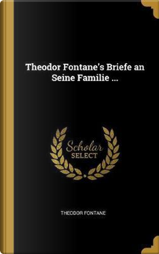Theodor Fontane's Briefe an Seine Familie ... by Theodor Fontane