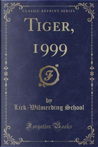 Tiger, 1999 (Classic Reprint) by Lick-Wilmerding School