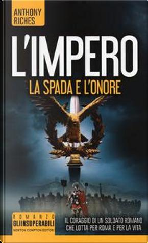 La spada e l'onore. L'impero by Anthony Riches