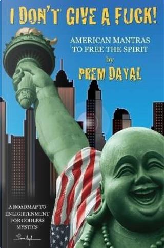 I Don't Give a F***! by Prem Dayal
