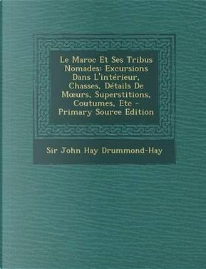 Le Maroc Et Ses Tribus Nomades by John Hay Drummond-Hay