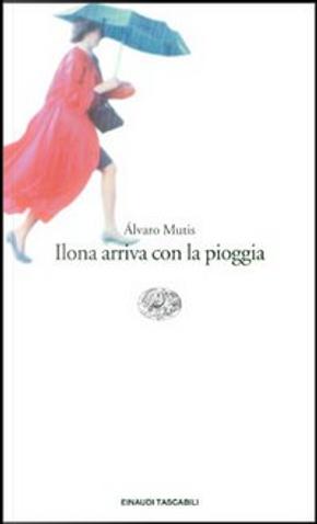 Ilona arriva con la pioggia by Alvaro Mutis